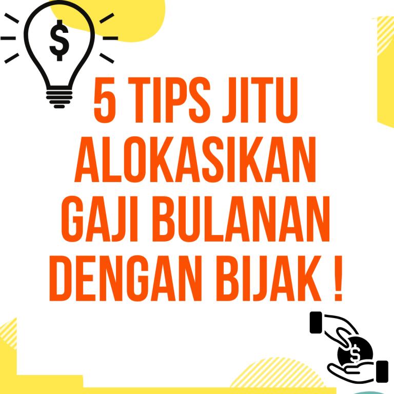 5 Tips JITU Alokasikan Gaji Bulanan dengan BIJAK !